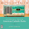 Moved by Faith: Stories from American Catholic Radio (Unabridged) Audiobook, by Judy Martino Zarick