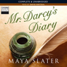 Mr Darcys Diary (Unabridged), by Maya Slater