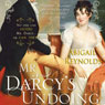 Mr. Darcys Undoing: A Pride and Prejudice Variation (Unabridged), by Abigail Reynolds