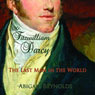 Mr. Fitzwilliam Darcy: The Last Man in the World: A Pride and Prejudice Variation (Unabridged), by Abigail Reynolds
