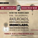 Mr. Lincolns High-Tech War: How the North Used the Telegraph, Railroads, Surveillance Balloons, Ironclads, High-Powered Weapons, and More to Win the Civil War (Unabridged) Audiobook, by Thomas B. Allen