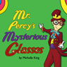 Mr. Percys Mysterious Glasses (Unabridged) Audiobook, by Michelle L. King