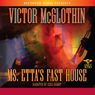 Ms. Ettas Fast House (Unabridged), by Victor McGlothin