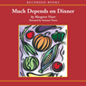 Much Depends on Dinner: The Extraordinary History and Mythology, Allure and Obsessions, Perils and Taboos of an Ordinary Meal (Unabridged), by Margaret Visser