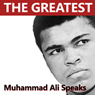 Muhammad Ali - The Greatest of All Time Speaks (Unabridged) Audiobook, by Muhammad Ali