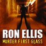 Murder First Glass (Unabridged), by Ron Ellis