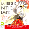 Murder in the Dark: A Phryne Fisher Mystery (Unabridged) Audiobook, by Kerry Greenwood