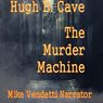 The Murder Machine (Unabridged), by Hugh B. Cave