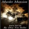 Murder Mansion (Unabridged), by Drac Von Stoller