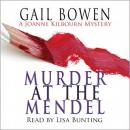 Murder at the Mendel: A Joanne Kilbourne Mystery, Book 2 (Unabridged), by Gail Bowen
