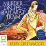 Murder on the Ballarat Train: A Phryne Fisher Mystery (Unabridged), by Kerry Greenwood