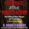 Murder at the Pencil Factory: The Killing of Mary Phagan 100 Years Later - A True Crime Short (Unabridged), by R. Barri Flowers