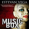 Music Box: Digital Short, Thriller (Unabridged), by Estevan Vega