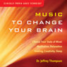 Music to Change Your Brain: Choose Your State of Mind: Meditation, Relaxation, Creativity, Healing, or Sleep Audiobook, by Jeffrey Thompson