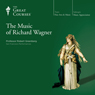 The Music of Richard Wagner Audiobook, by The Great Courses