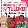 Musungu Jim and the Great Chief Tuloko (Unabridged) Audiobook, by Patrick Neate