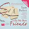 To My Best Friends (Unabridged), by Sam Baker