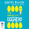 My Brothers an Egghead: My Brothers a..., Book 1 (Unabridged) Audiobook, by Gretel Killeen