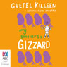 My Brothers A Gizzard: My Brothers a... Book 4 (Unabridged) Audiobook, by Gretel Killeen