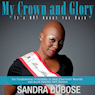My Crown and Glory, its NOT About the Hair: Six Fundamental Principles to Heal Emotional Wounds and Build Healthy Self Esteem (Unabridged) Audiobook, by Sandra Dubose