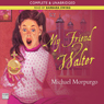 My Friend Walter (Unabridged) Audiobook, by Michael Morpurgo