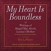 My Heart Is Boundless: Writings of Abigail May Alcott, Louisas Mother (Unabridged), by Eve LaPlante