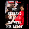 My Husband Shared Me with His Buddy!: A Double Penetration Short (Unabridged) Audiobook, by Rennaey Necee