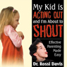 My Kid Is Acting Out and Im About to Shout: Effective Parenting Made Easy (Unabridged) Audiobook, by Dr. Rossi Davis