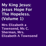 My King Jesus: Jesus Hope for the Hopeless, Volume 1 (Unabridged), by Elizabeth Townsend