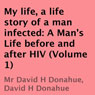 My Life, a Life Story of a Man Infected: A Mans Life Before and After HIV (Volume 1) (Unabridged), by David H. Donahue