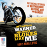 My Mother Warned Me About Blokes Like Me (Unabridged) Audiobook, by Boris Mihailovic