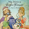 My Name Is Little-Flower (Unabridged), by Apamea Romano