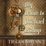 My Name Is Michael Bishop (Unabridged) Audiobook, by TR Goodman