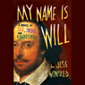 My Name Is Will: A Novel of Sex, Drugs, and Shakespeare (Unabridged), by Jess Winfield
