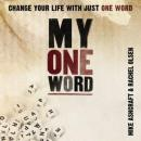 My One Word: Change Your Life With Just One Word (Unabridged) Audiobook, by Mike Ashcroft