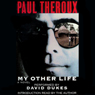 My Other Life: A Novel Audiobook, by Paul Theroux