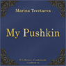 My Pushkin (Moj Pushkin) (Unabridged) Audiobook, by Marina Cvetaeva
