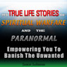 My True Life Stories of Spiritual Warfare and the Paranormal: Empowering You to Banish the Unwanted (Unabridged), by Jason Lohman