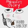 My Wifes Story (Unabridged) Audiobook, by Richard Babcock