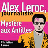 Mystere aux Antilles (Mystery in the Antilles): Alex Leroc, journaliste (Unabridged), by Christian Lause
