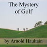 The Mystery of Golf (Unabridged) Audiobook, by Arnold Haultain