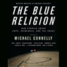 Mystery Writers of America Presents The Blue Religion: New Stories about Cops, Criminals, and the Chase (Unabridged), by Michael Connelly