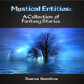 Mystical Entities: A Collection of Fantasy Stories (Unabridged) Audiobook, by Zhanna Hamilton