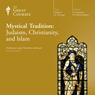 Mystical Tradition: Judaism, Christianity, and Islam, by The Great Courses