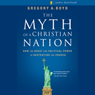 Myth of a Christian Nation: How the Quest for Political Power Is Destroying the Church (Unabridged) Audiobook, by Gregory A. Boyd