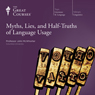 Myths, Lies, and Half-Truths of Language Usage Audiobook, by The Great Courses