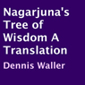 Nagarjunas Tree of Wisdom: A Translation (Unabridged) Audiobook, by Dennis Waller