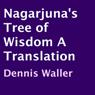 Nagarjunas Tree of Wisdom: A Translation (Unabridged) Audiobook, by Dennis Waller