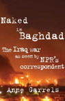Naked in Baghdad: The Iraq War as Seen by National Public Radios Correspondent (Unabridged) Audiobook, by Anne Garrels