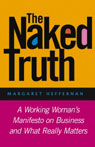 The Naked Truth: A Working Womans Manifesto on Business and What Really Matters, by Margaret Heffernan